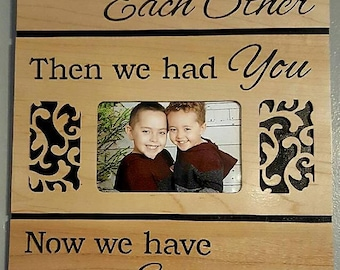 Then We Had You! Photo frame plaque - First We Had Each Other Then We Had You Sign, Now We Have Everything Wooden Sign, Wall Decor Signs