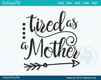 Tired As A Mother, instant download design, eps, png, pdf Cut File, svg file, dxf Silhouette, CAT