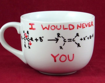 """READY TO SHIP I Would Never """"Eliminate"""" You - Organic Chemistry Molecule Mug-  Custom Mug for hot and cold beverages"""