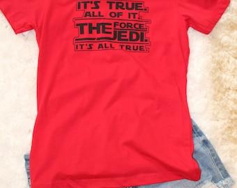 It's True.  All of it.  The Force.  The Jedi.  It's all True.  - T-Shirt - Star Wars