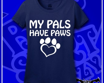 My Pals Have Paws; Save Animals; Animal Lover; Rescue Animals; Dog Lover T-Shirt; Dog; Cat Lover T-Shirt; Cats; Gift; T-Shirt; Shirt; Tee