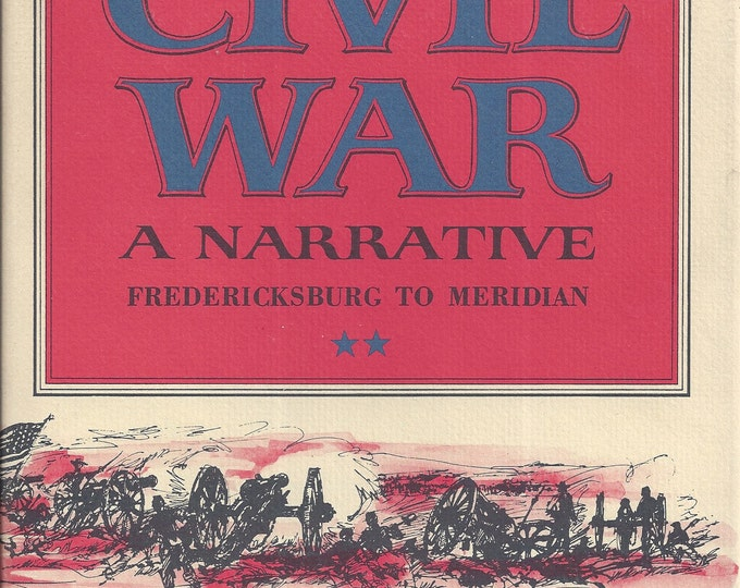 Shelby Foote's The Civil War-A Narrative FREDERICKSBURG TO MERIDIAN   (Volume Two) 1st Edition 8th Printing
