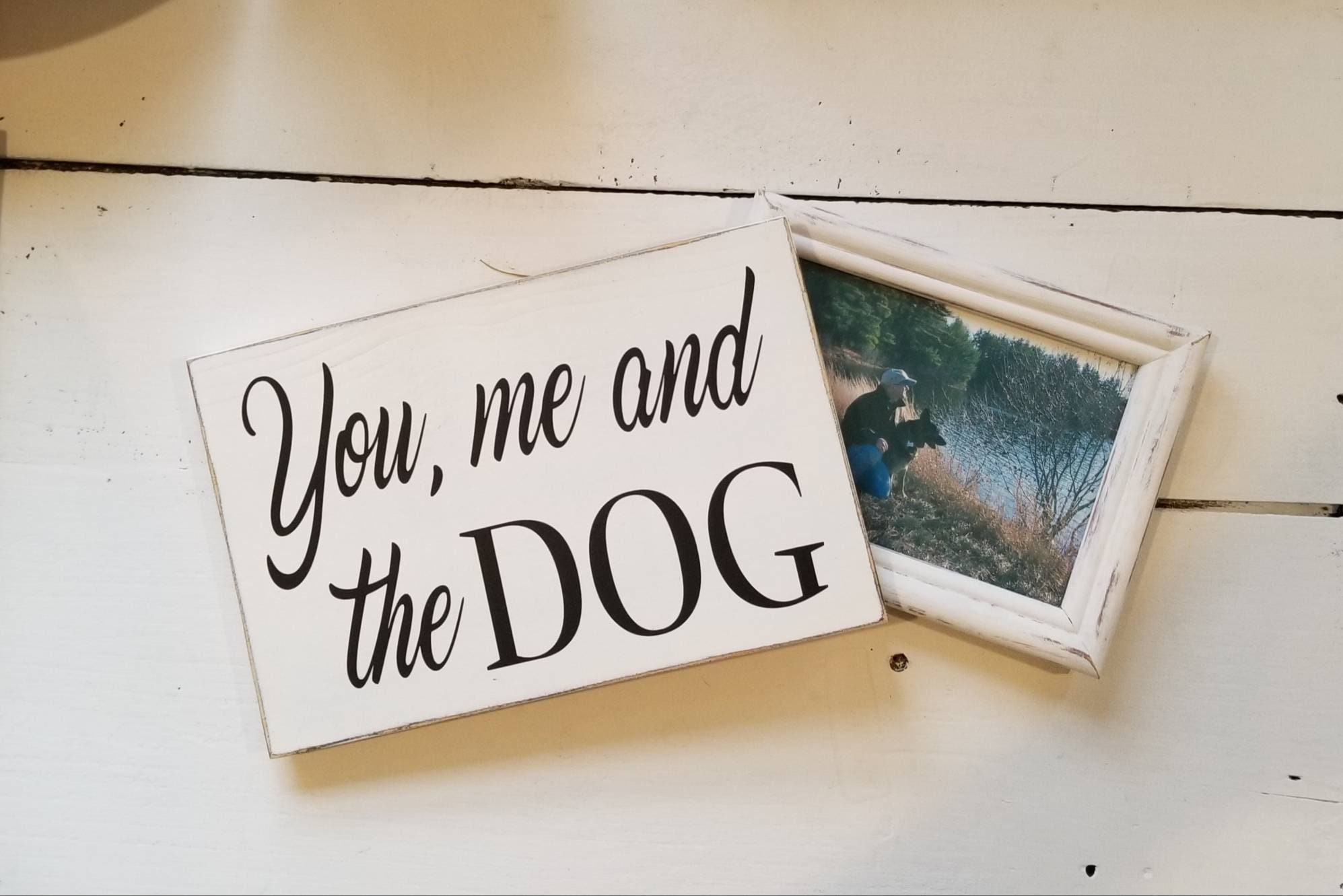 You me and the Dog Wooden Sign Farmhouse Décor White Sign