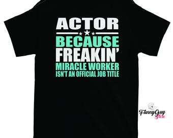 Acting Job T-shirt - Actor - Acting - Funny Tshirt - Gift For Actor - Funny Actor Shirt