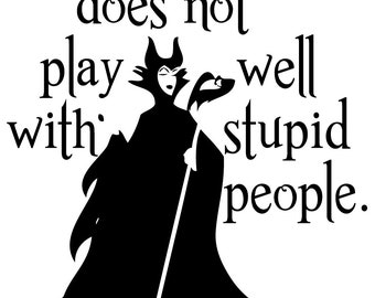 Maleficent Does Not Play Well with Stupid People Silhouette Vinyl Decal Sticker