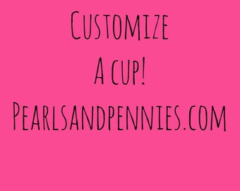 Custom Cup - Pearls + Pennies