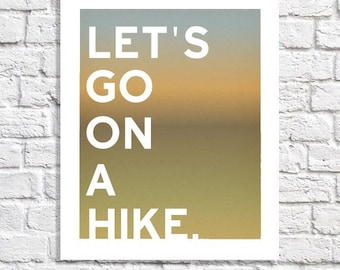 Hiking Art Let's Go On A Hike Typographic Print Nature Lover Gift For Hiker Outdoorsy Quote Artwork Cabin Nursery Decor Lake House Wall Sign