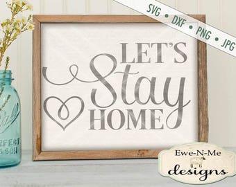Let's Stay Home SVG - home svg - family svg - lets stay home cut file  - lets stay home printable - Commercial Use svg, dxf, png, jpg