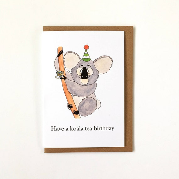 Have A Koala-tea Birthday Puns Humour Happy Birthday