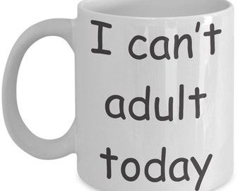 Can't adult today Not adulting coffee mug