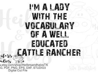 I'm a lady with the vocabulary of a well educated Cattle Rancher, ranchy, punchy, digital design great for shirts and such.