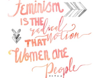 Feminism Is The Radical Notion That Women Are People Watercolor Quote–5x7—Support Planned Parenthood