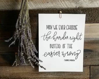 May we ever choose the hardest right, instead of the easier wrong QUOTE