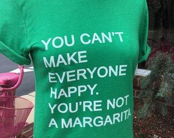 Margarita Tshirt, You Can't Make Everyone Happy Tshirt, Drinking Tshirt, Free Shipping