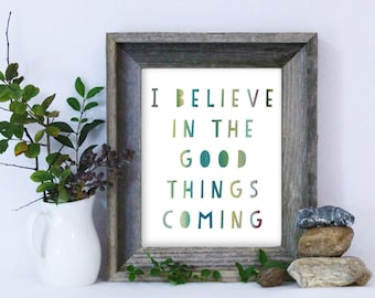 I Believe in the Good Things Coming Print / Positive Print / Positive Thinking / Hope / Inspirational Print / Cheerful Print / Wall Art