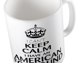 I Can't Keep Calm I Have An AMERICAN FOXHOUND Mug