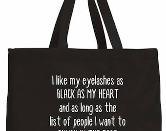 I Like My Eyelashes As Black As My Heart And As Long As The People I Want To Punch In The Face - tote bag