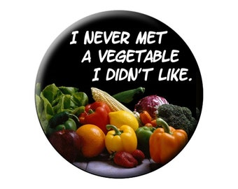 VEGETARIAN BUTTON I Never Met a Vegetable I Didn't Like - High-Quality Round 2.25 inch PIN-BACK BUTTON-Save the Planet-Give Up Eating Meat - Large 2.25 inch Pin-Back BUTTON