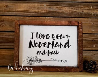 I love you to Neverland and back.  Rustic Hand painted sign 13x9.5 in. Home decor. Wall decor. Wall art by Ladybug Design by Eu.