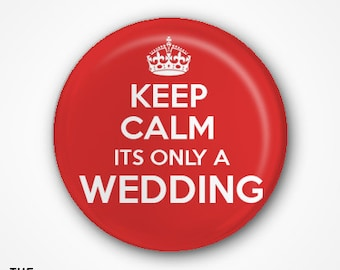 Keep Calm It's Only a Wedding Pin Badge or Magnet. Available as 2.5cm Badge or 3.8cm Badge or Magnet