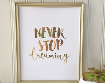 Never Stop Dreaming Real Foil Print - Inspirational - Typographical - Nursery - Home or Office Wall Art - Gold