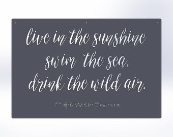 Live In The Sunshine Swim The Sea Drink The Wild Air -Ralph Waldo Emerson