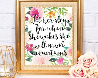 Let Her Sleep for When She Wakes She Will Move Mountains ~ Digital Download ~ Home Nursery Decor Wall Art Printable ~ Instant Download