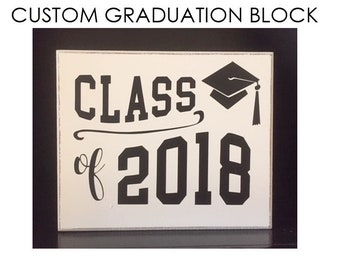 Class of 2018 Gift, Graduation Wood Block, Graduation Sign, Graduation Gift, Graduation Party, Graduation Decor, Choose your year and color!