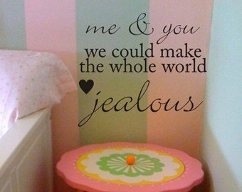 Me and You Could Make The Whole World Jealous Quote Decal Sticker Wall
