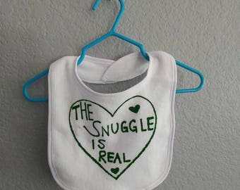 """Bib """"The Snuggle Is Real"""" in Green!"""