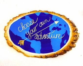 Choose your own adventure, adventure quotes, wanderlust quotes, maps, globe, adevnture wood slice, nature, outdoors