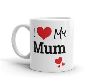 Mothers Day Gift, Gift for Mum, Mothers Day Mug, I Love My Mum, Gift for Mum, Mum Gift, Mum Mug, Gift for Mummy, Gift for Mum Birthday