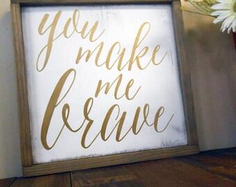 You make me brave 12x12 rustic framed wood sign