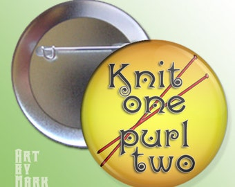 Knit one Purl two  Knitters pinback button
