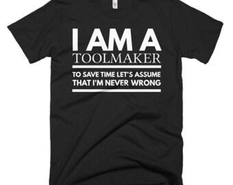 Toolmaker Shirt - Toolmaker Gifts - Toolmaker Tee Shirt - Toolmaker T Shirt - I'm A Toolmaker To Save Time Let's Assume That I'm Never Wrong