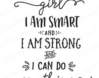 I Am A Girl I Am Smart and I Am Strong and I Can Do Anything. Printable Art, SVG