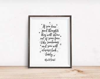 Printable Art, If you have good thoughts they will shine out of your face like sunbeams, Roald Dahl Quote, Digital Download, Quote Printable