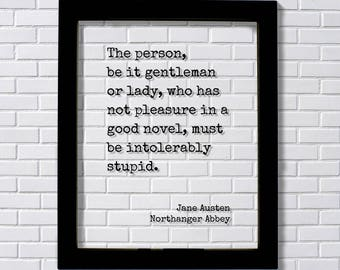 Jane Austen - Northanger Abbey - The person, be it gentleman or lady, who has not pleasure in a good novel, must be intolerably stupid Books