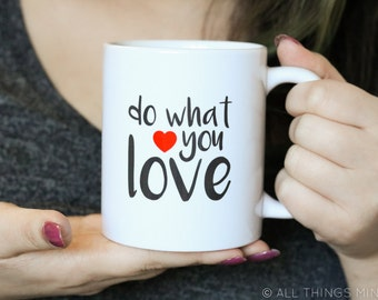11oz Coffee Mug | Love What You Do