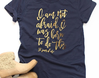 Christian T-Shirt | St. Joan of Arc Quote | I Am Not Afraid I Was Born To Do This | Catholic Tee | Confirmation Gift for Her | Lively Faith