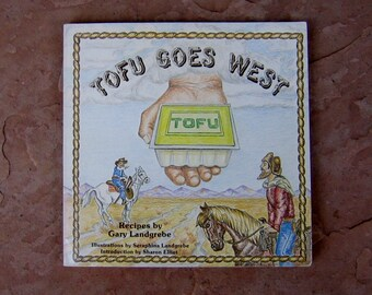 Tofu Goes West cookbook, Tofu Goes West recipes by Gary Landgrebe, 1979 Vintage Cookbook
