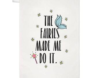 The Fairies Made Me Do It Tea Towel Dish Cloth