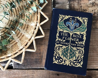Early 1900s First Edition Antique Book - The Blue Flower by Henry Van Dyke