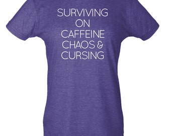 Surviving on Caffeine, Chaos & Cursing - Hipster Unisex Tee