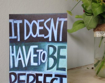 IT DOESN'T have to be PERFECT Original A6 Greetings Card by Maggie Sawkins