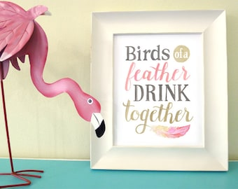 Birds of a Feather Drink Together » Digital Art Print » Flamingo Party Printable » Hand Lettered, Watercolor Quote » INSTANT DOWNLOAD