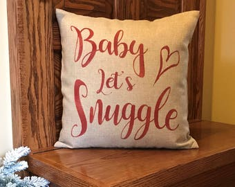 Baby Let's Snuggle - Snuggle - Romantic PIllows - Bed Pillows - Throw Pillows - Pillows with Sayings - Farmhouse Style - Burlap Pillows