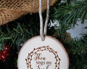 Then Sings My Soul - Christmas Ornament - Engraved Wood Slice Ornament - Gift for Friend - Gift Tag