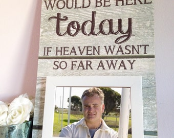 Memorial Heaven , We Know You Would Be Here Today If Heaven Wasn't So Far Away , Wedding Sign , Memorial Plaque , Heaven Plaque