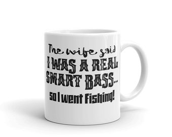 The wife said I was a real Smart Bass... so I went Fishing Mug